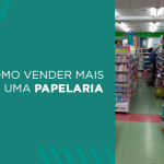 GUIA – Como vender mais em sua papelaria