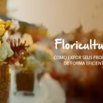 Exposição de produtos – Como organizar sua Floricultura