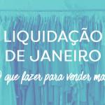 Liquidação de Janeiro – O que fazer para vender mais