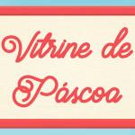 Vitrine de Páscoa – Dicas para montar a sua