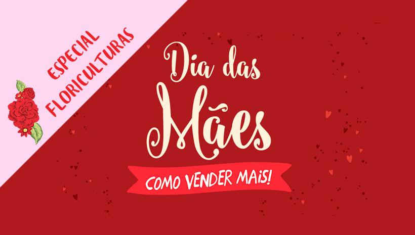 Dia das Mães - Como vender mais em uma floricultura