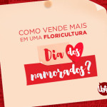 Como vender mais na sua Floricultura no Dia dos Namorados